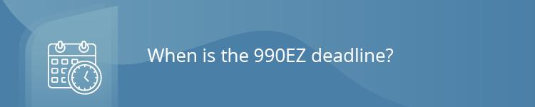 When is the 990EZ deadline?