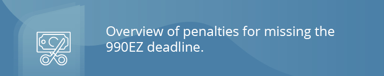 Overview of penalties for missing the 990EZ deadline.