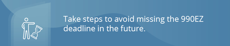 Take steps to avoid missing the 990EZ deadline in the future.